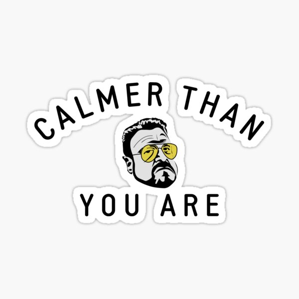 Calmer than you are Sticker