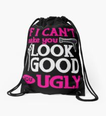If I Can't Make You Look Good You Ugly Drawstring Bag