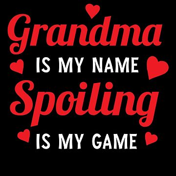 Funny Sassy Grandma Is My Name Spoiling Is My Game Shirt by allsortsmarket
