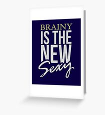 Brainy is the new sexy, funny, sexy, brain, scientist, science Greeting Card