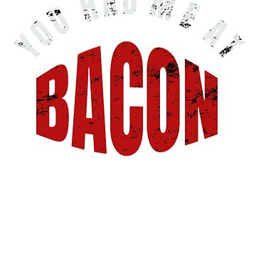 Funny Bacon Shirt With Bacon Strip And You Had Me At Bacon by 6thave
