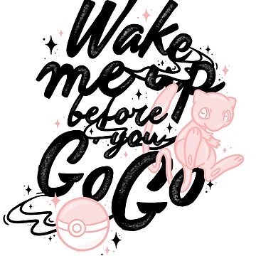 Wake me up before you go go by katycreates