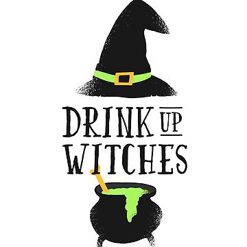 Drink Up Witches Funny Halloween by ZippyThread