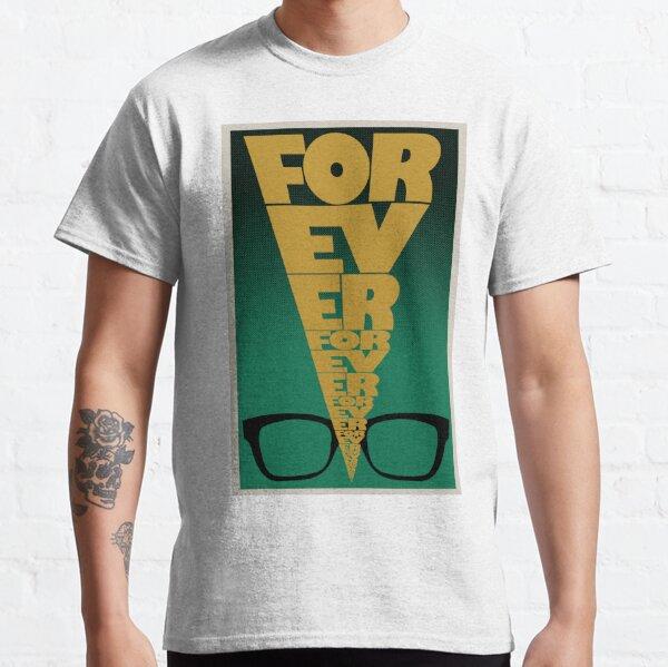 Forever, Forever, Forever Classic T-Shirt