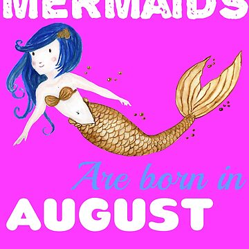 Mermaids are born in JAUGUST by KaylinArt