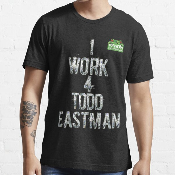 I Work For Todd Eastman  Essential T-Shirt