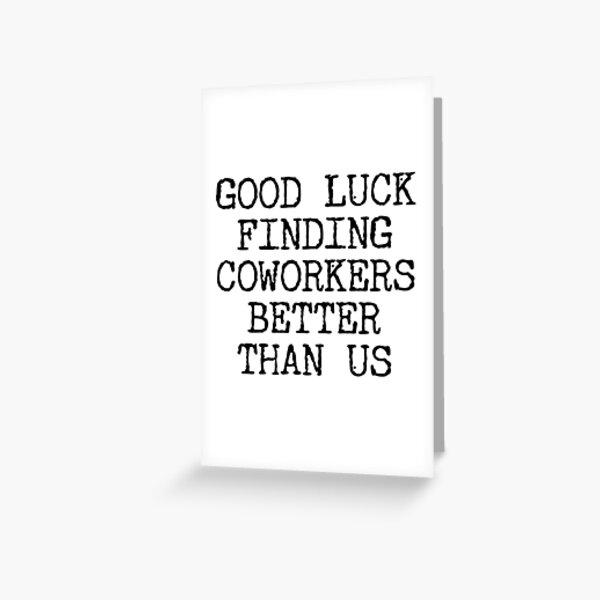 Bonne chance Trouver des collègues mieux que nous Employé Au revoir Cadeaux Carte de vœux