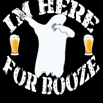 Funny Halloween Ghost I'm Just Here For The Booze. Dab Dancing Ghost. Beer Lover Gift by galleryOne
