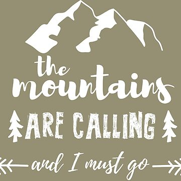 The Mountains are Calling and I Must Go by Anartsysoul