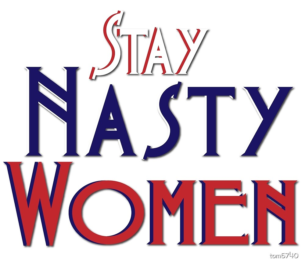 Stay Nasty Women by tom6740
