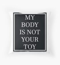 My Body Is Not Your Toy - white text Throw Pillow