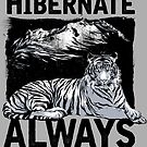 Never Hibernate Always Dominate Tiger by scooterbaby