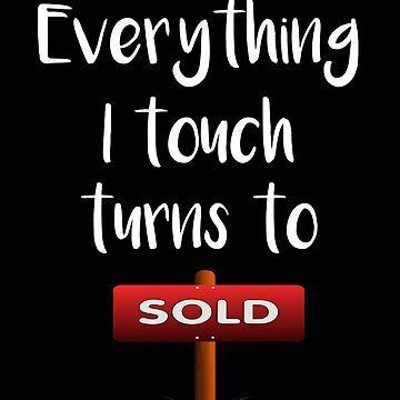 Realtor Everything I Touch Turns to Sold by stacyanne324