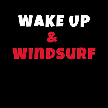 Wake up and windsurf Activities Hobbies Tshirt by we1000