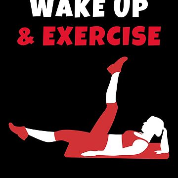 Wake up and Exercise Tshirt stretch by we1000