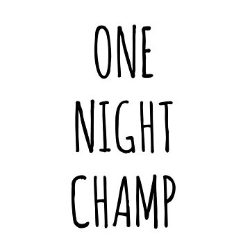 ONE NIGHT CHAMP by phys