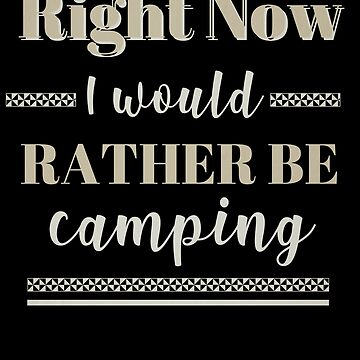 Camping Rather Be Camping Nature Lover Camper by KanigMarketplac