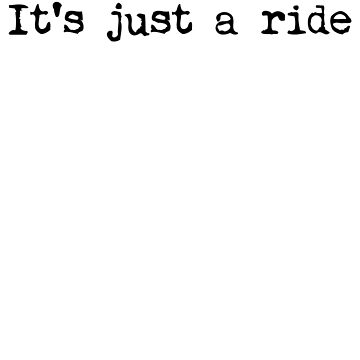 It's just a ride Bill Hicks philosophy shirt by SOpunk