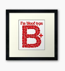 I'm blood type B positive Framed Print