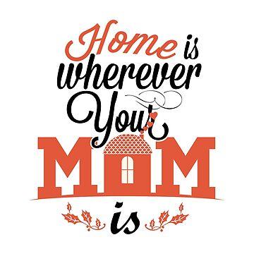 home is Wherever Your Mom is by bza84
