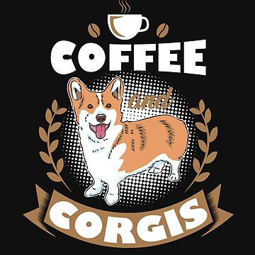 Funny Welsh Corgi Shirt Dogs Tea Coffee Shirt Gift by Pubi