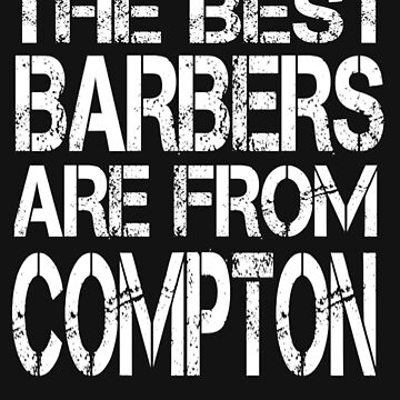 The Best Barbers Are From Compton T Shirt For Barber by Kiwi-Tienda2017