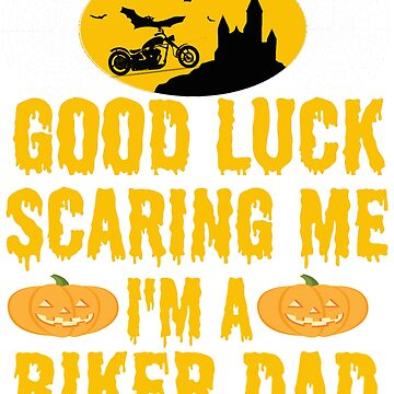 Good Luck Scaring Me I'm A Biker Dad T Shirt For Halloween by Kiwi-Tienda2017