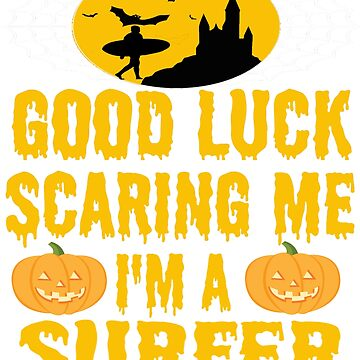 Good Luck Scaring Me I'm A Surfer T Shirt For Halloween by Kiwi-Tienda2017