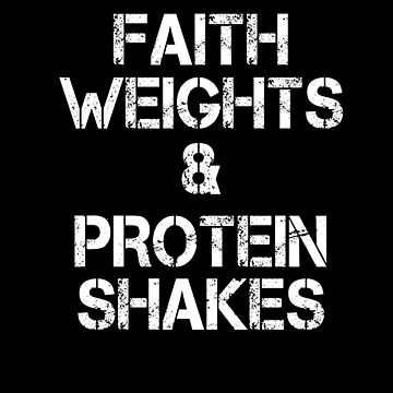 Faith Weights And Protein Shakes  - Inspirational Gym Workout Design by overstyle