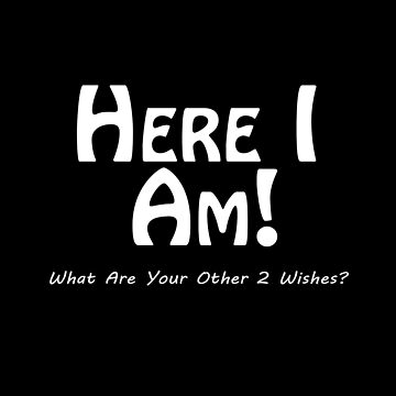 Here I Am! What Are Your Other 2 Wishes? by overstyle
