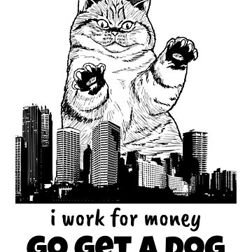 i work for money go get a dog for loyalty :) by fadibones