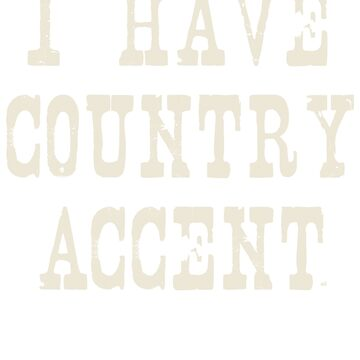I Have Country Accent by ixmanga