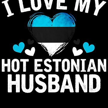 I Love my hot Estonian Wife T-shirt gift Idea by BBPDesigns
