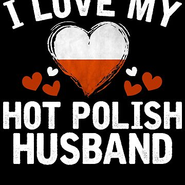 I Love my hot Polish Wife T-shirt gift Idea by BBPDesigns