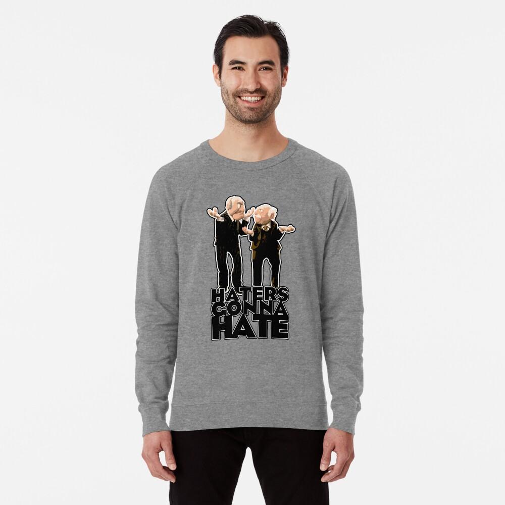 Statler and Waldorf - Haters Gonna Hate Lightweight Sweatshirt