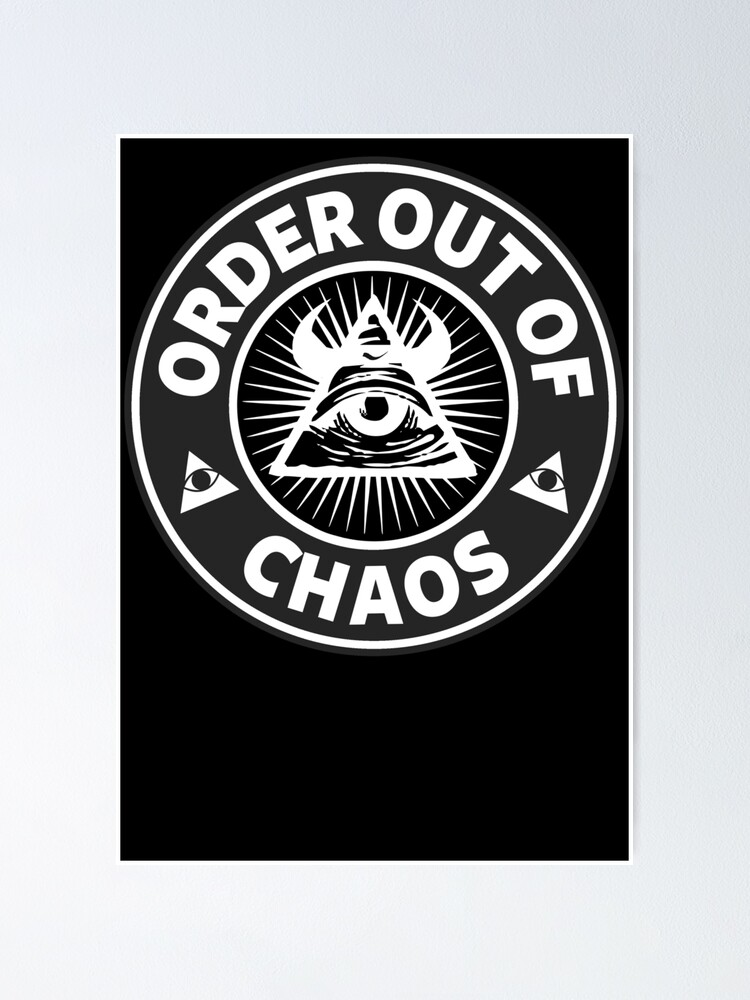 Order Out Of Chaos Poster By Illuminnation Redbubble