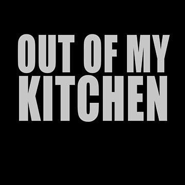 Out Of My Kitchen by overstyle