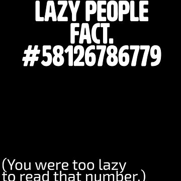 Statement Funny Slogan Design - Lazy People Fact #58126786779 You Were Too Lazy To Read That Number by kudostees