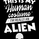 This Is My Human Costume I'm Really An Alien Halloween by JapaneseInkArt