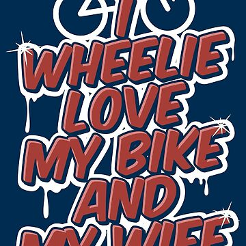 I Wheelie Love My Bike Biking Couple - Funny Cycling  Gift by yeoys