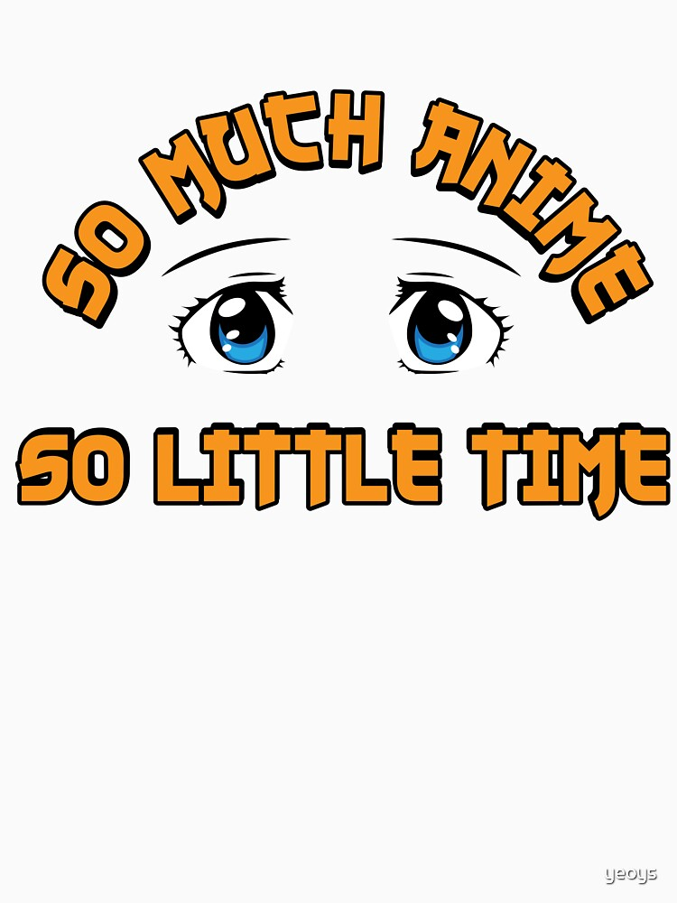 So Much Anime So Little Time - Funny Animes Gift von yeoys