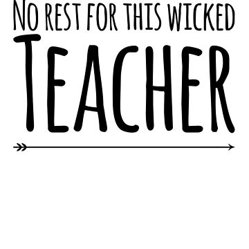 No Rest For This Wicked Teacher School Or Any Teacher Gift Present by Cameronfulton