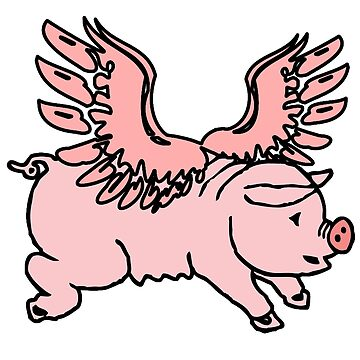 FLYING PIG. 'When pigs fly' or 'Pigs might fly' by TOMSREDBUBBLE