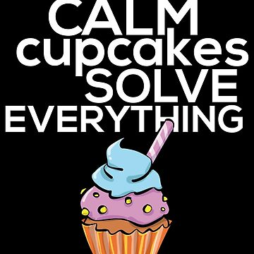Keep Calm Cupcakes Solve Everything - Funny Cupcake Gift by yeoys