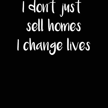 Realtor I Don't Just Sell Homes Real Estate Agent by stacyanne324
