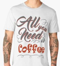All you need is coffee Men's Premium T-Shirt