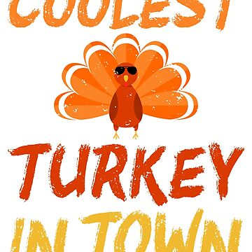 Coolest Turkey In Town - Funny Thanksgiving TShirt by railwayblogger