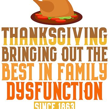 Funny Thanksgiving TShirt - Dysfunctional Families Gag by railwayblogger