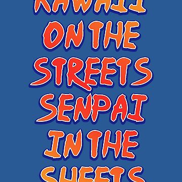 Kawaii On The Streets Senpai In The Sheets by itsHoneytree