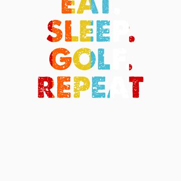 Retro Eat. Sleep. Golf. Repeat. Vintage Sport Saying Novelty Gift idea by orangepieces